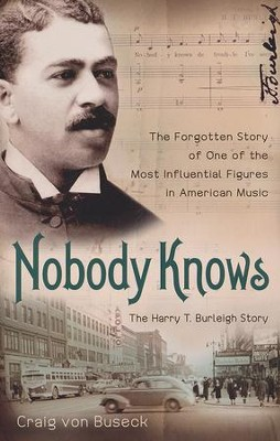 Nobody Knows: The Forgotten Story of One of the Most Influential Figures in American Music  -     By: Craig von Buseck