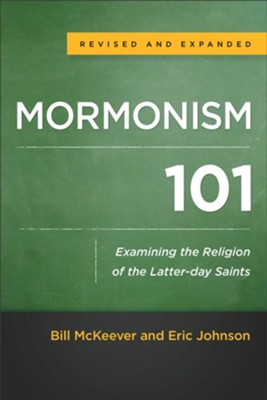 Mormonism 101, Revised and Expanded Edition: Examining the Religion of the Latter-day Saints  -     By: Bill McKeever, Eric Johnson