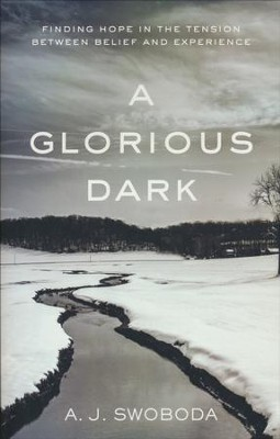A Glorious Dark: Finding Hope in the Tension Between Belief and Experience  -     By: A.J. Swoboda