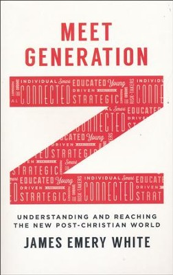 Meet Generation Z: Understanding and Reaching the New Post-Christian World  -     By: James Emery White