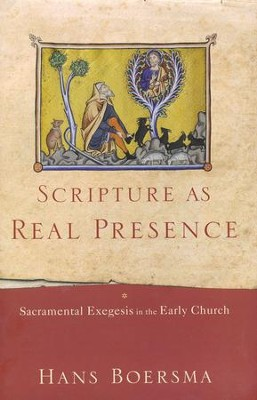 Scripture As Real Presence: Sacramental Exegesis in the Early Church  -     By: Hans Boersma