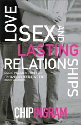 Love, Sex and Lasting Relationships, Revised and Updated:  God's Prescription for Enhancing Your Love Life  -     By: Chip Ingram