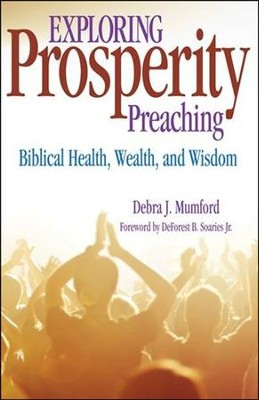 Exploring Prosperity Preaching: Biblical Health, Wealth, and Wisdom  -     By: Debra J. Mumford