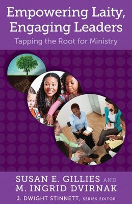 Empowering Laity, Engaging Leaders: Tapping the Root  for Ministry  -     By: Susan E. Gillies, M. Ingrid Dvirnak