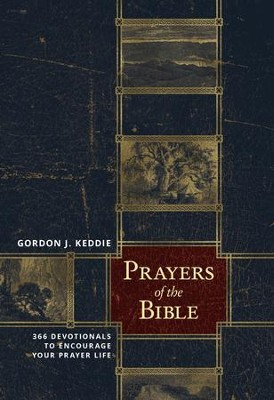 Prayers of the Bible: 366 Devotionals to Encourage Your Prayer Life  -     By: Gordon Keddie