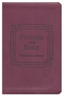 Prayers of the Bible: 366 Devotionals to Encourage Your Prayer Life, Imitation Leather Gift Edition  -     By: Gordon Keddie