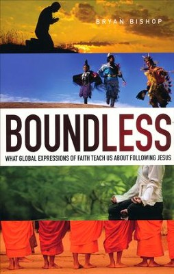 Boundless: What Global Expressions of Faith Teach Us about Following Jesus  -     By: Bryan Bishop