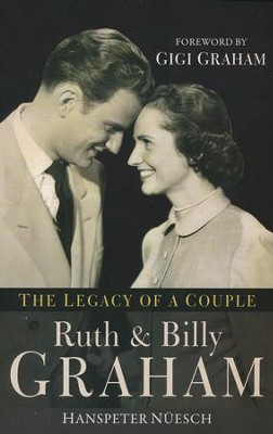 Ruth and Billy Graham: The Legacy of a Couple  -     By: Hanspeter Nuesch