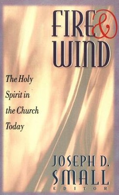 Fire and Wind: The Holy Spirit in the Church Today   -     Edited By: Joseph D. Small     By: Joseph D. Small, ed.