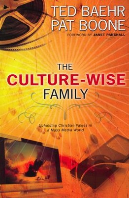 The Culture-Wise Family: Upholding Christian Values in a Mass Media World  -     By: Ted Baehr, Pat Boone