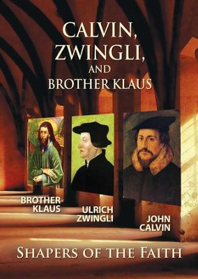 Shapers of the Faith: Calvin, Zwingli, and Brother  Klaus  -