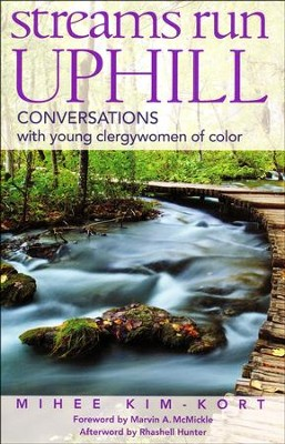 Streams Run Uphill: Conversations with Young Clergywomen of Color  -     By: Mihee Kim-Kort