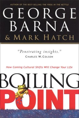 Boiling Point: How Coming Cultural Shifts Will Change Your Life, Paperback  (2003 Edition)  -     By: George Barna, Mark Hatch