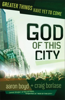 God of this City: Greater Things Have Yet to Come  -     By: Aaron Boyd, Craig Borlase