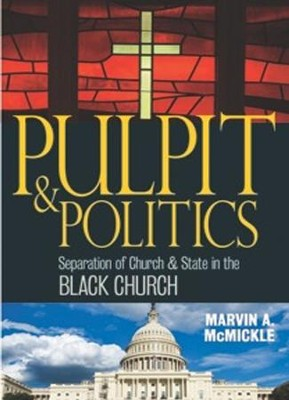 Pulpit & Politics: Separation of Church & State in the Black Church  -     By: Marvin McMickle