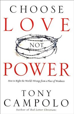 Choose Love Not Power: How to Right the World's Wrongs from a Place of Weakness  -     By: Tony Campolo