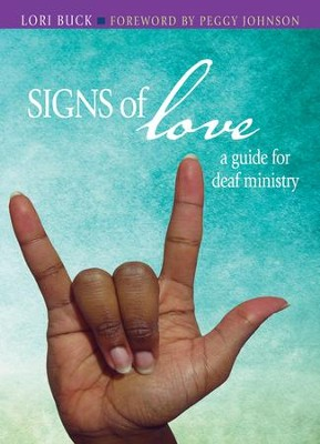 Signs of Love: A Guide for Deaf Ministry   -     By: Lori Buck