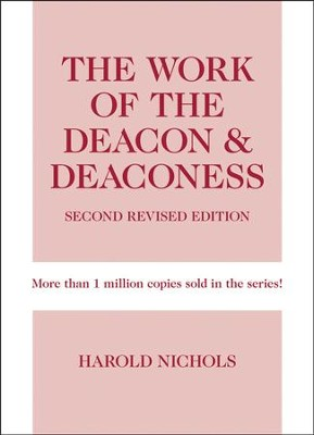 The Work of the Deacon & Deaconess, Second Revised Edition  -     By: Harold Nichols