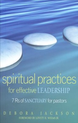 Spiritual Practices for Effective Leadership: 7Rs of Sanctuary for Pastors  -     By: Debora Jackson