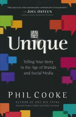Unique: Telling Your Story in the Age of Brands and Social Media  -     By: Phil Cooke