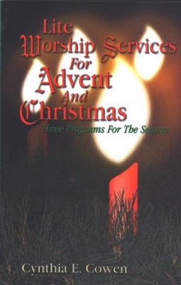 Lite Worship Services For Advent And Christmas               -     By: Cynthia E. Cowen