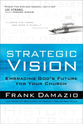 Strategic Vision: Embracing God's Future for Your Church  -     By: Frank Damazio