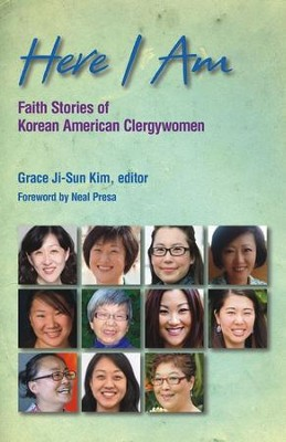 Here I Am: Faith Stories of Korean American Clergywomen  -     By: Grace Ji-Sun Kim