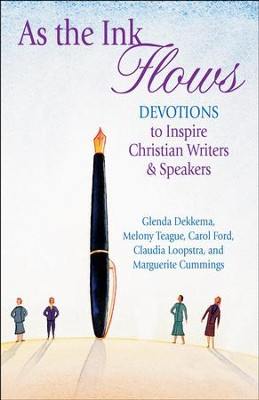 As the Ink Flows: Devotions to Inspire Christian Writers & Speakers  -     By: Glenda Dekkema, Melony Teague, Carol Ford