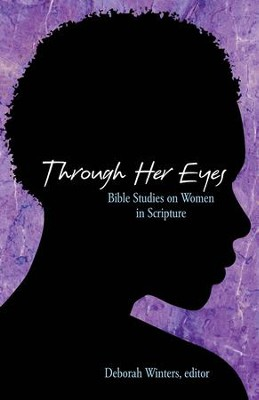 Through Her Eyes: Bible Studies on Women in Scripture  -     By: Deborah Winters