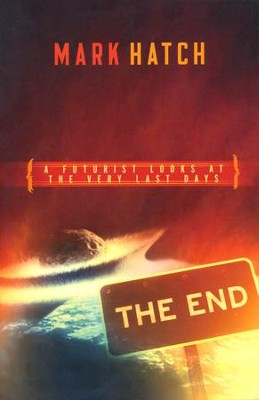 The End: A Futurist Looks at the Very Last Days   -     By: Mark Hatch