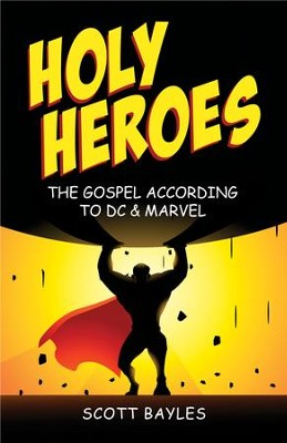 Holy Heroes: The Gospel According to DC & Marvel  -     By: Scott Bayles