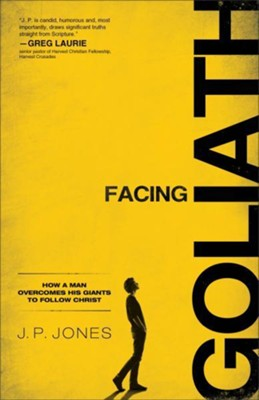 Facing Goliath: How a Man Overcomes His Giants to Follow Christ  -     By: J.P. Jones