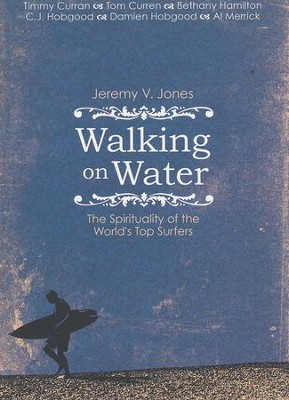 Walking on Water: The Spirituality of the World's Top Surfers  -     By: Jeremy Jones