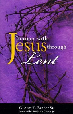 Journey with Jesus through Lent  -     By: Glen E. Porter Sr.