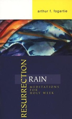 Resurrection Rain: Meditations For Holy Week  -     By: Arthur F. Fogartie
