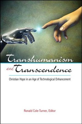 Transhumanism and Transcendence: Christian Hope in an Age of Technological Enhancement  -     By: Ronald Cole Turner