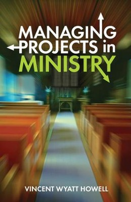 Managing Projects in Ministry  -     By: Vincent W. Howell