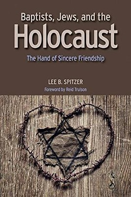 Baptists, Jews, and the Holocaust: The Hand of Sincere Friendship  -     By: Lee Spitzer