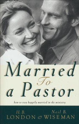 Married to a Pastor: How to Stay Happily Married in the Ministry  -     By: H.B. London, Neil B. Wiseman