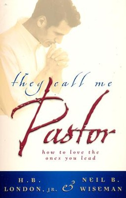 They Call Me Pastor: How to Love the Ones You Lead  -     By: H.B. London, Neil B. Wiseman