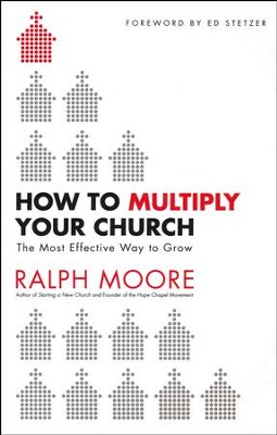 How to Multiply Your Church: The Most Effective Way to Grow God's Kingdom  -     By: Ralph Moore