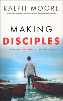 Making Disciples: Developing Lifelong Followers of Jesus  -     By: Ralph Moore