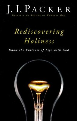 Rediscovering Holiness: Know the Fullness of Life with God  -     By: J.I. Packer