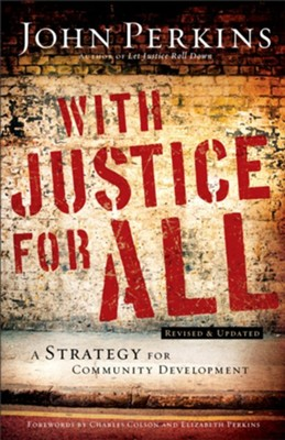 With Justice for All: A Strategy for Community Development,  Revised & Updated  -     By: John M. Perkins