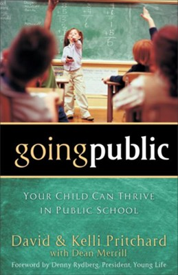 Going Public: Your Child Can Thrive in Public School  -     By: David Pritchard, Kelli Pritchard, Dean Merrill