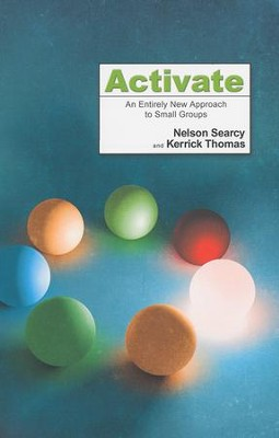 Activate: An Entirely New Approach to Small Groups  -     By: Nelson Searcy, Kerrick Thomas