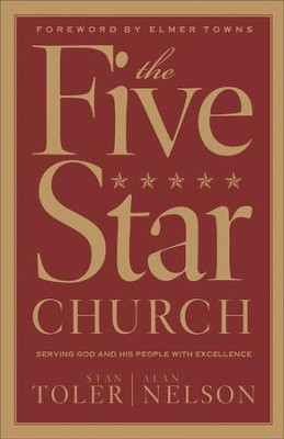 The Five Star Church: Serving God and His People with Excellence  -     By: Stan Toler, Alan Nelson