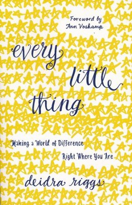 Every Little Thing: Making a World of Difference Right Where You Are  -     By: Deidra Riggs