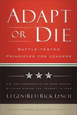 Adapt or Die: Battle-tested Principles for Leaders  -     By: Lt. Gen (Ret) Rick Lynch, Mark Dagostino