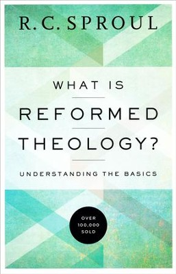 What Is Reformed Theology? Understanding the Basics   -     By: R.C. Sproul